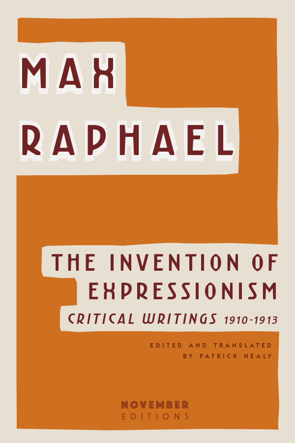 The Invention of Expressionism: Critical Writings 1910-1913 by Max Raphael