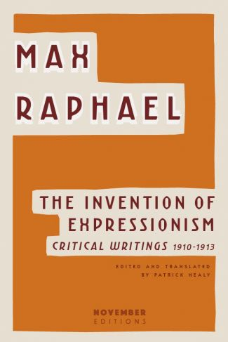 <i>The Invention of Expressionism</i> by Max Raphael