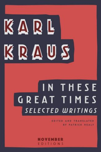 <i>In These Great Times: Selected Writings</i> by Karl Kraus
